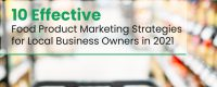 10 Effective Food Product Marketing Strategies for Local Business Owners in 2021