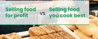 Selling food for profit vs selling food you cook best